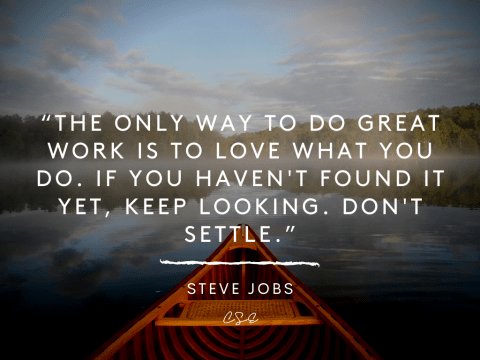 The only way to do great work - Steve Jobs
