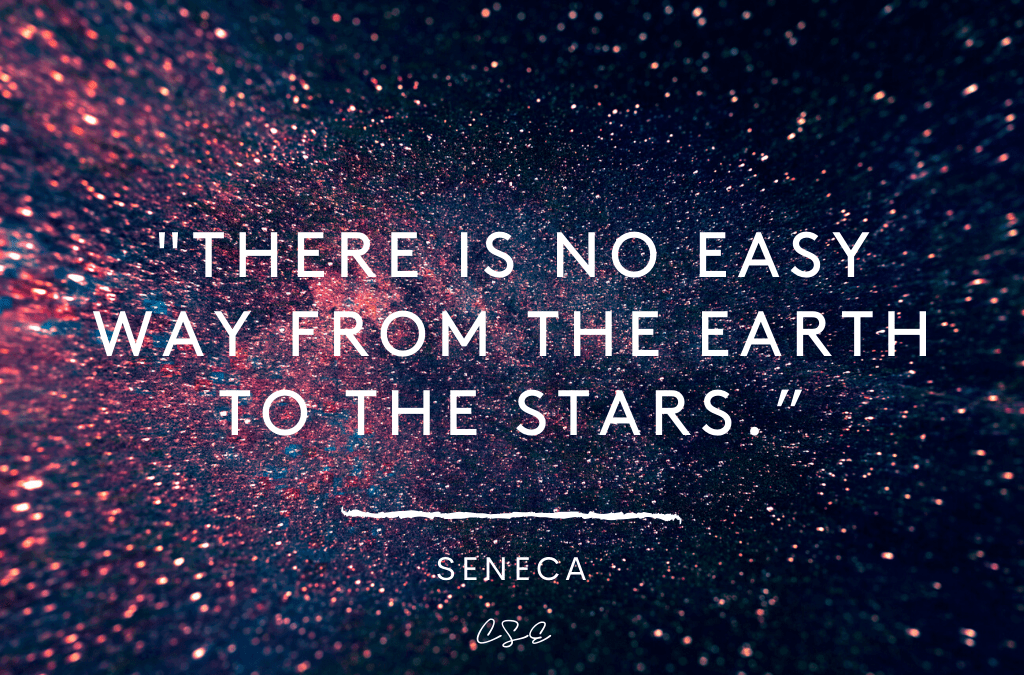 There is no easy way from the earth to the stars - Seneca