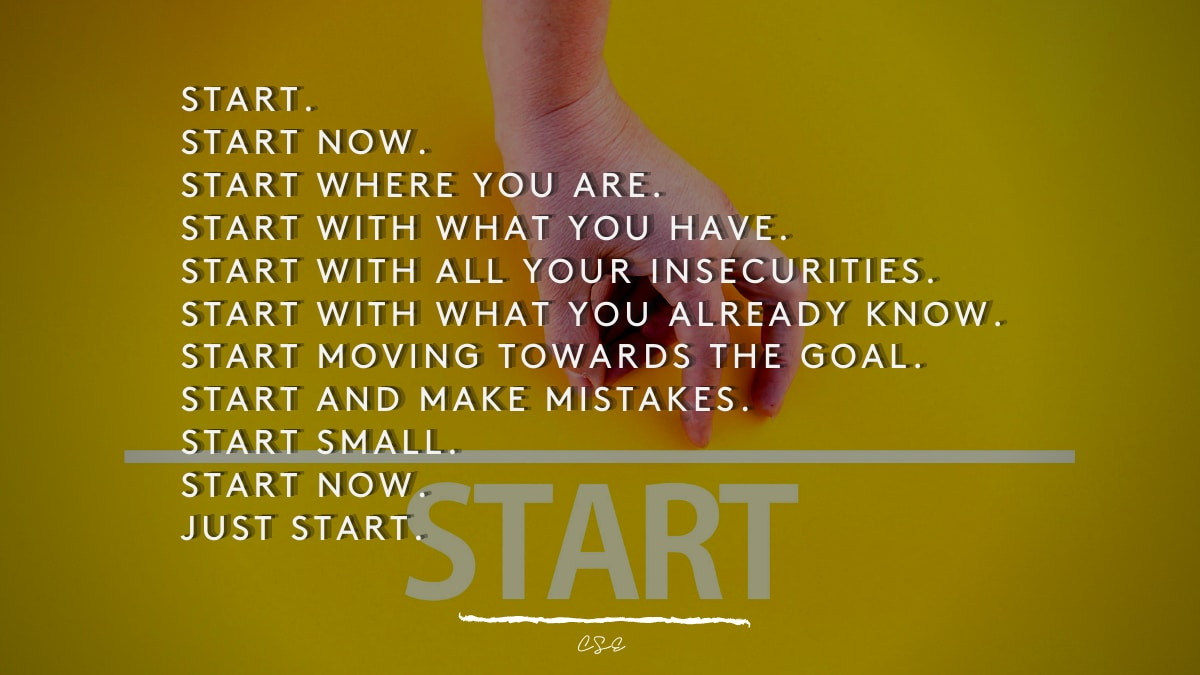 Alder Koten - Executive Search Consultant - Mexico - USA - Start. Start now. START WHERE YOU ARE. Start with what you have. start with all your insecurities. start with what you already know. start moving towards the goal. start and make mistakes. start small. start now. just start. - Motivation - Inspiration