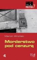 """Marcin Wroński """"Morderstwo pod cenzurą"""""""