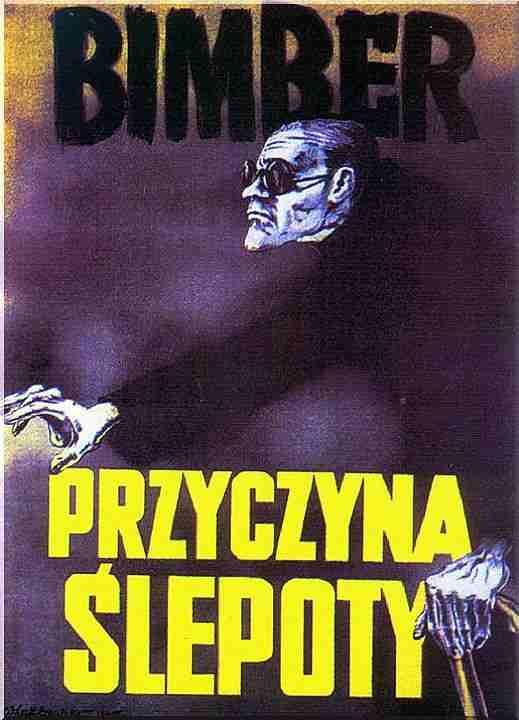 Taki tam plakat propagandowy. Trochę pasuje do tematyki dzisiejszej tragedii w dwóch aktach. Źródło: http://digitalpostercollection.com/propaganda/1945-1991-cold-war/poland/bimber-przyczyna-slepoty/