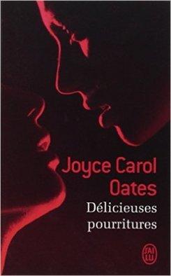 délicieuses pourriture - Joye Carol Oates