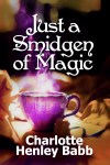Just a Smidgen of Magic by Charlotte Henley Babb