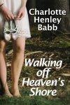 Walking of Heaven's Shore by Charlotte Henley Babb