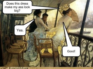 ladies in bustles with LOL quotes
