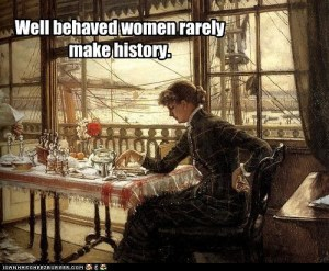 well-behaved-women rarely make history
