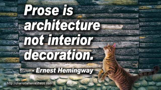 Hemingway: Prose is architecture not interior decoration.