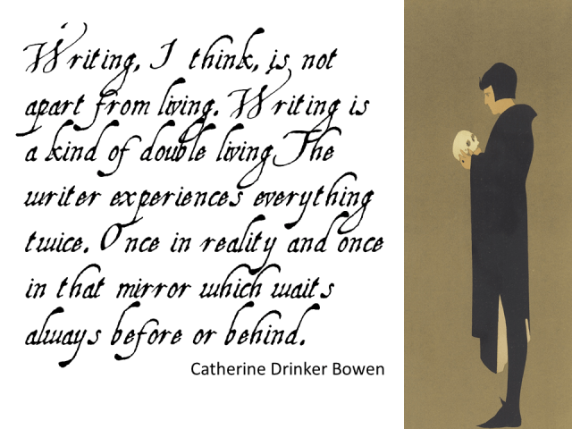 """""""Writing is a kind of douible living"""" --Catherine Drinker Bowen"""