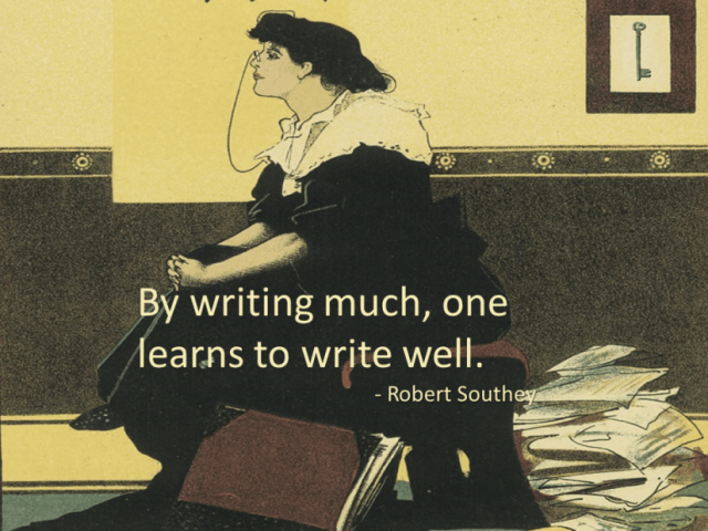 """""""By writing much, one learns to write well."""" --Robert Southey"""
