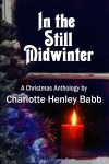 In the Still Midwinter A Christmas anthology by Charlotte Henley Babb