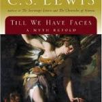 Exploring C. S. Lewis' Till We Have Faces