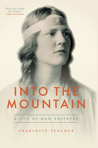 Into the Mountain: A Life of Nan Shepherd by Charlotte Peacock. Front cover of book.