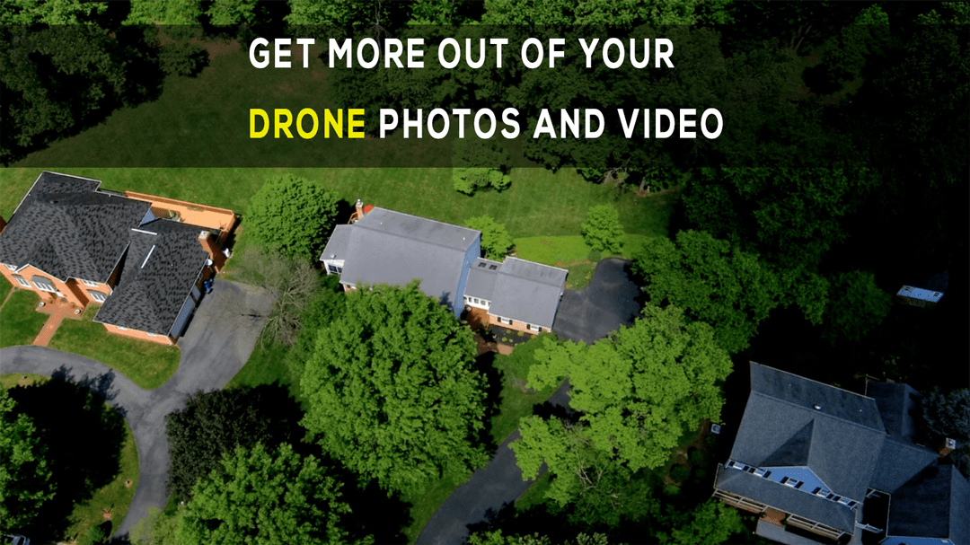 Get More Out of Your Drone Photos and Video
