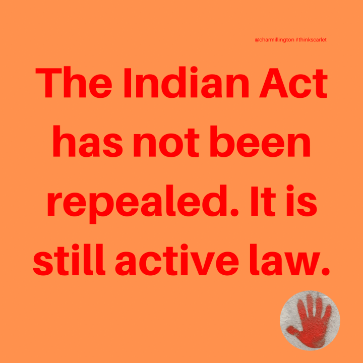 The Indian Act has not been repealed it is still active law.