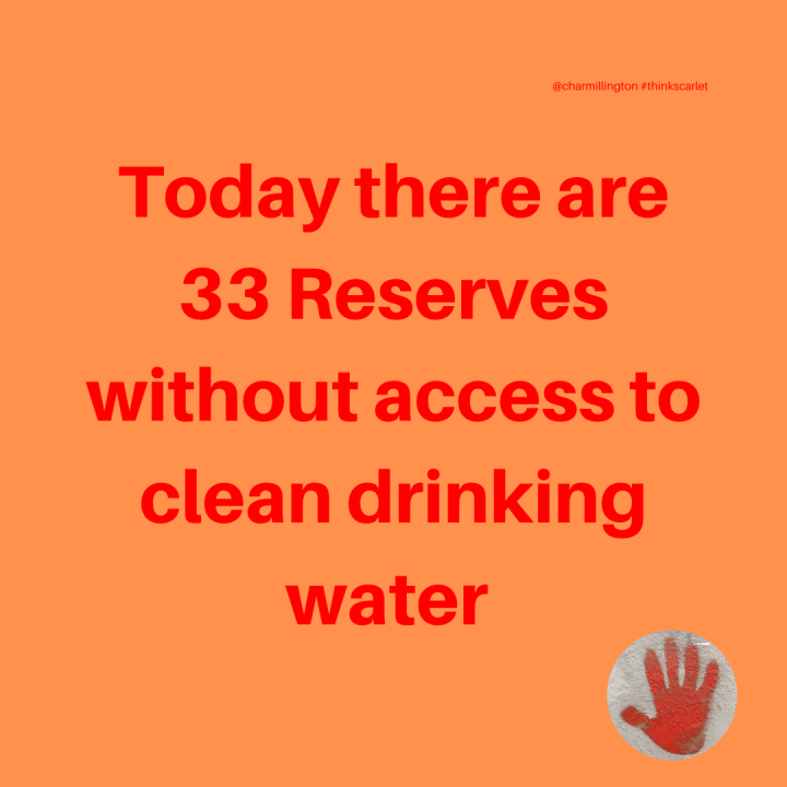 Today there are 33 Reserves without access to clean drinking water.