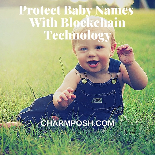Protect Baby Names Using Blockchain Featured on CharmPosh