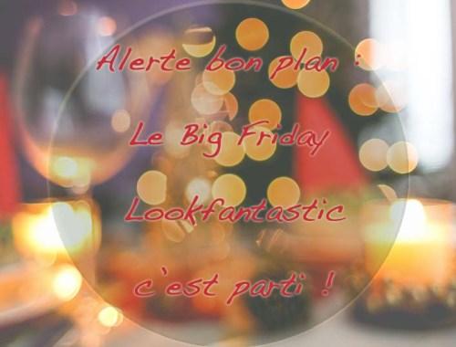 Le Big Friday Lookfantastic - Photo a la Une - Charonbelli's blog mode