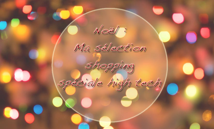 Noel - Ma selection shopping speciale high hech - Photo a la Une - Charonbelli's blog mode