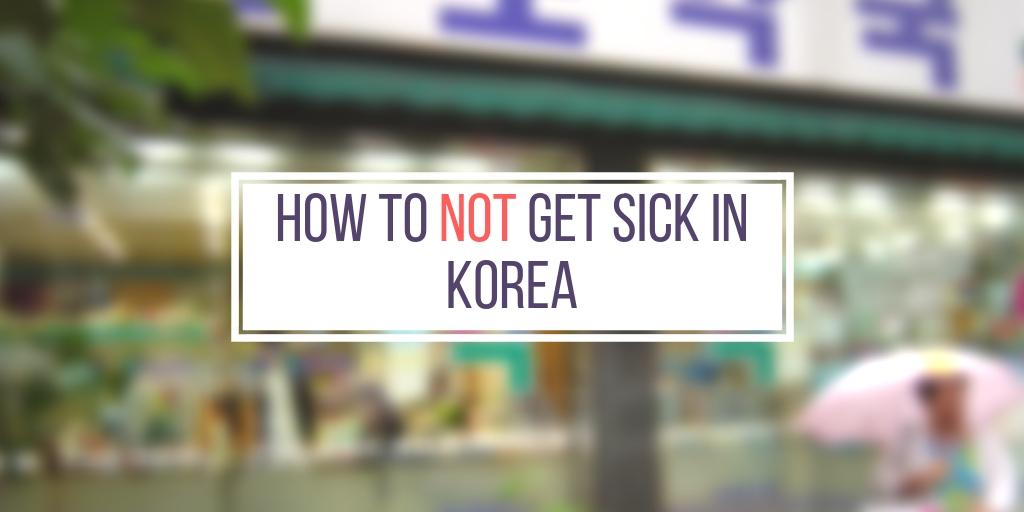How to NOT get sick in Korea