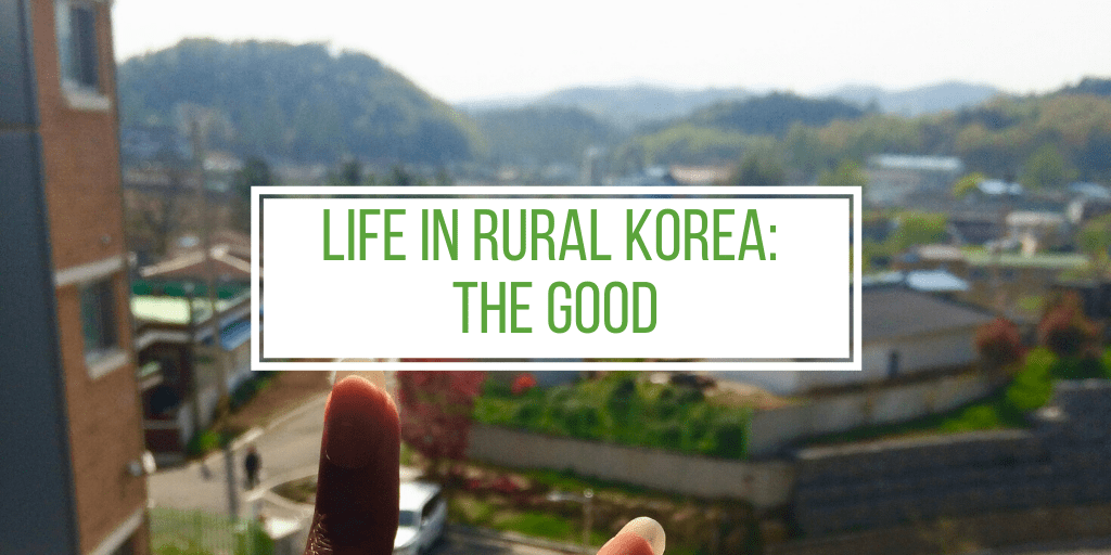 Good Things About Living In Rural Korea