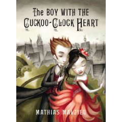 The Boy with the Cuckoo Clock Heart by Mathias Malzieu