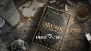 Drunk History with Derek Waters
