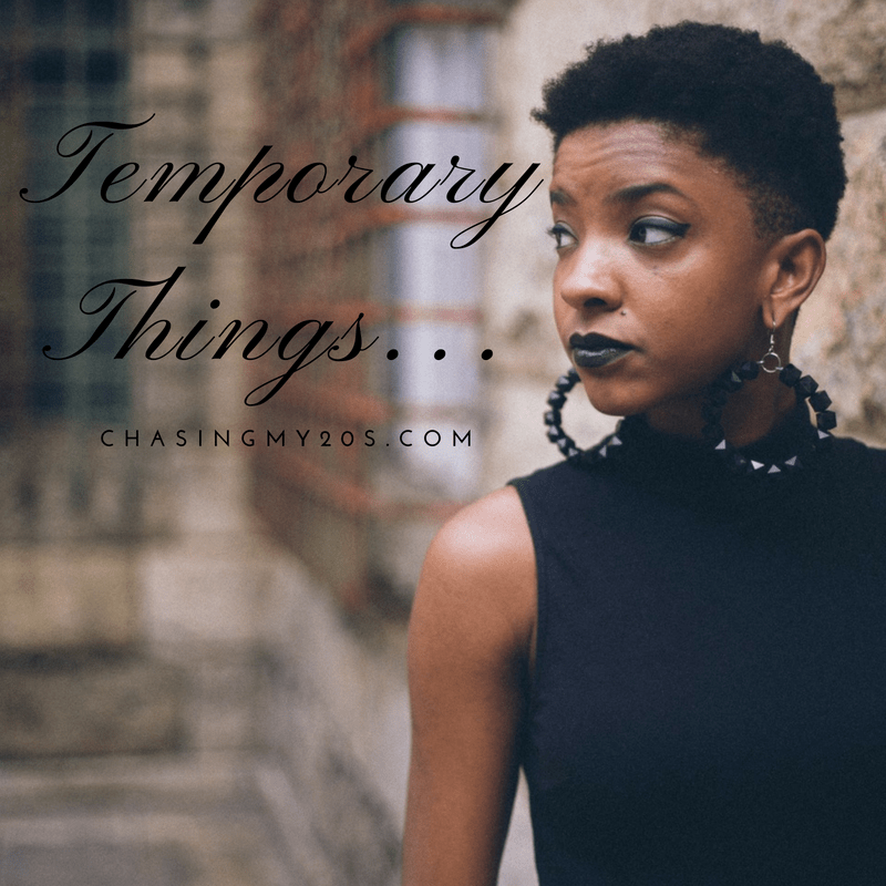 Temporary Things | Chasing My 20s | Personal