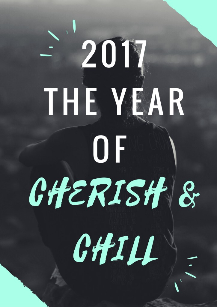 2017- The Year of Cherish & Chill