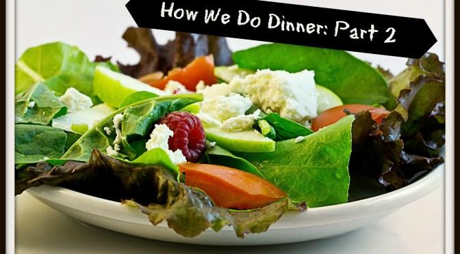 How We Do Dinner Part 2