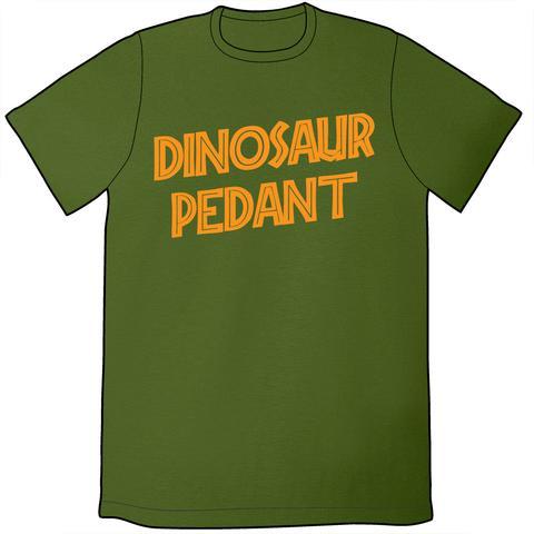 "Green t-shirt reading ""Dinosaur Pedant"" in orange text"