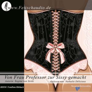 Von Frau Professor zur Sissy gemacht - Ein BDSM / FemDom Hörbuch