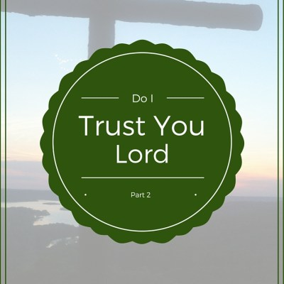 Do I Trust You, Lord ~ Part 2