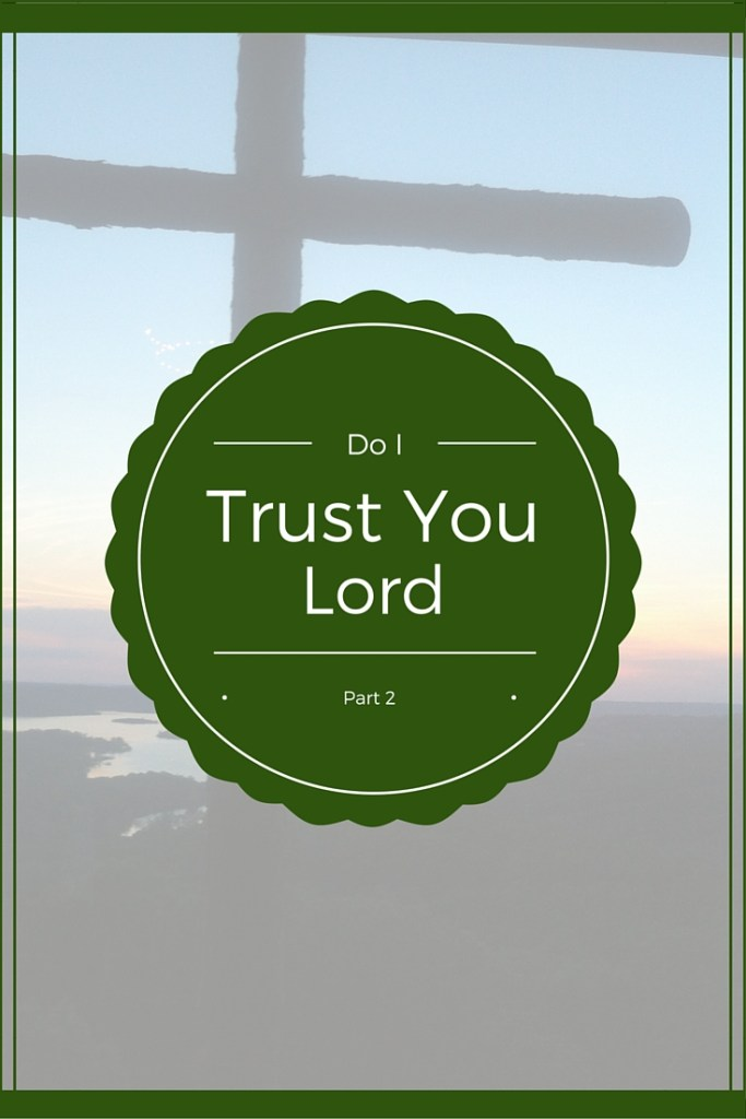 Do I Trust You Lord part 2