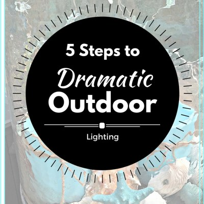 5 Steps To Dramatic Outdoor Lighting