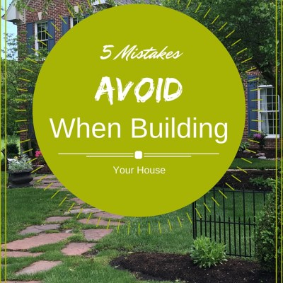 5 Mistakes To Avoid When Building a House
