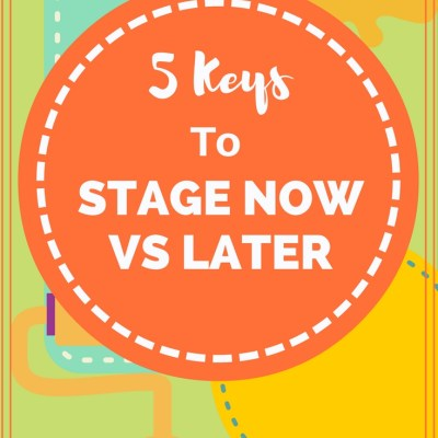 Not Moving? 5 Keys to Stage Now VS. Later