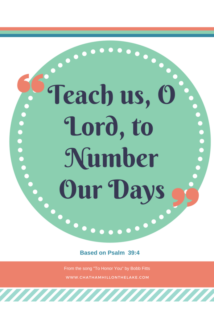 Psalm 39:4 from the song by Bob Fitts www.chathamhillonthelake.com