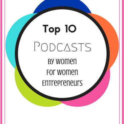 Top 10 Podcasts for Women By Women Entrepreneurs