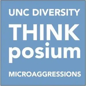 UNC Diversity ThinkPosium on Microaggressions