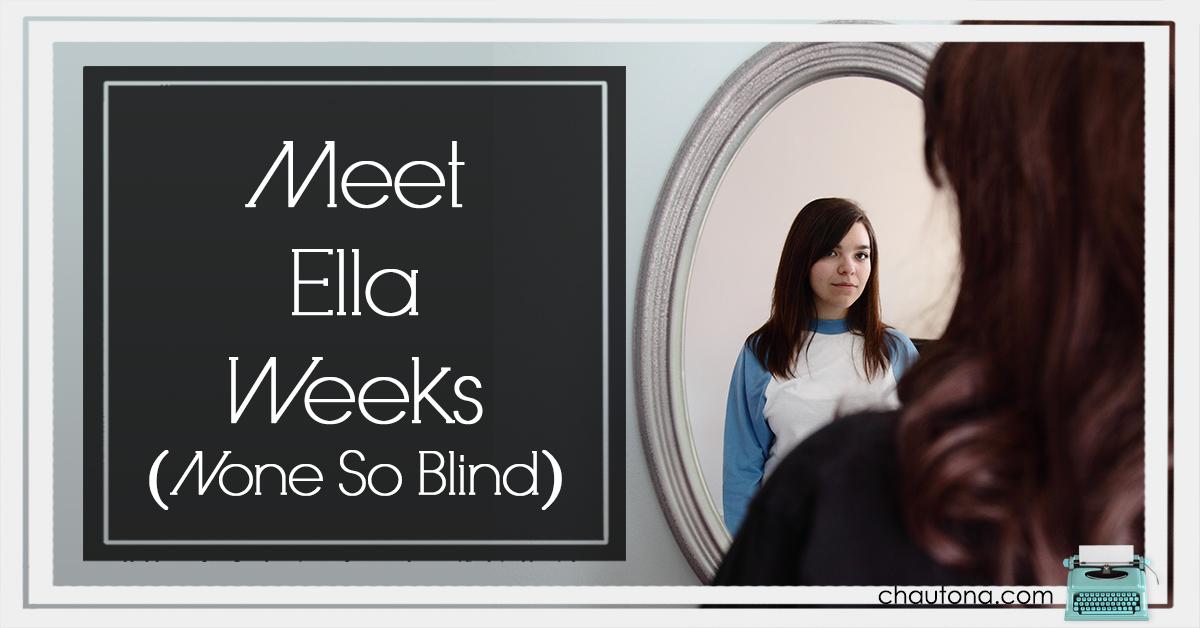 Meet Ella Weeks: None So Blind