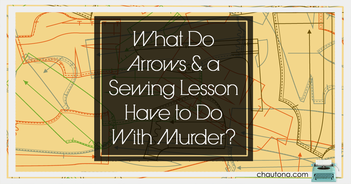 What Do Arrows & a Sewing Lesson Have to Do With Murder?
