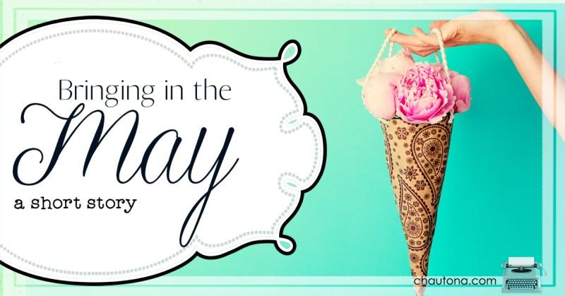 """Bringing in the May"" ~a FREE May Day Short Story"