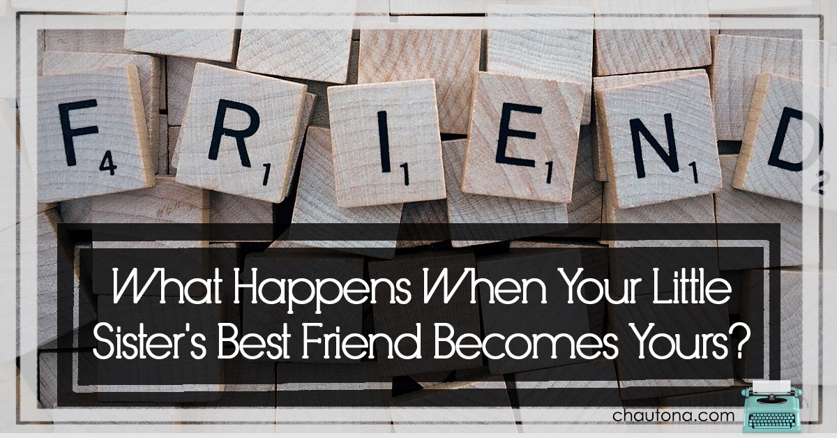 What Happens when Your Little Sister's Best Friend Becomes Yours?