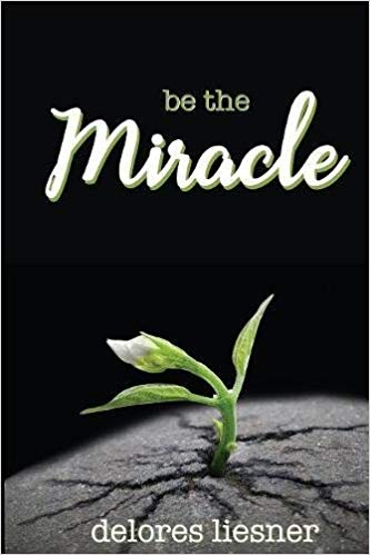 Be The Miracle Delores Liesner