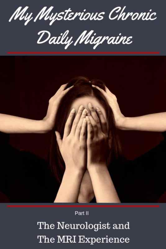 My Mysterious Chronic Daily Migraine Part 2 - The Neurologist and the MRI
