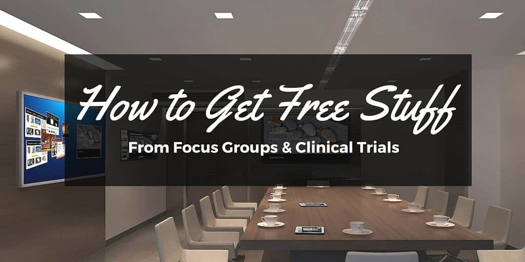 How to Get Free Stuff from Focus Groups and Clinical Trials