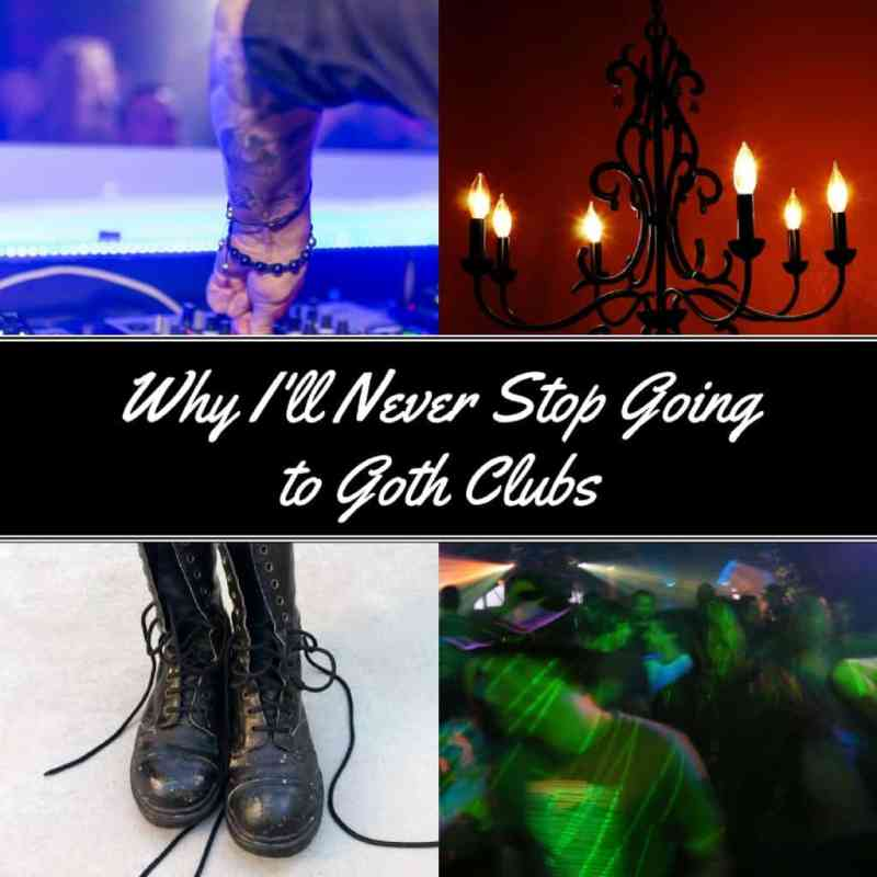 Why I'll Never Stop Going to Goth Clubs