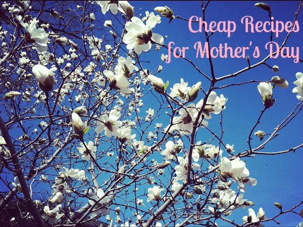 Cheap recipes for Mother's Day
