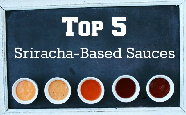 Top 5 Sriracha-Based Sauces. Just when you thought sriracha sauce couldn't get any better. Click through for recipes!
