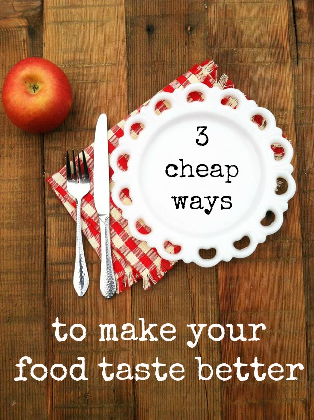 3 cheap ways to make your food taste better, from Cheap Recipe Blog